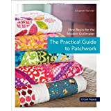 The Practical Guide to Patchwork: New Basics for the Modern Quiltmaker ~ Elizabeth Hartman