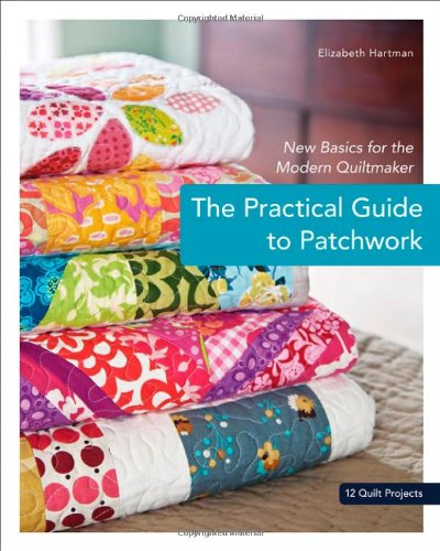 The Practical Guide to Patchwork: New Basics for the Modern Quiltmaker (Beginning Quilting compare prices)