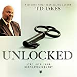Unlocked: Step into Your Next-Level Moment | T. D. Jakes