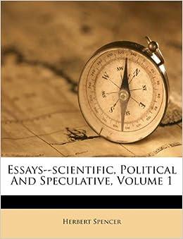 Essays: Scientific, Political and Speculative