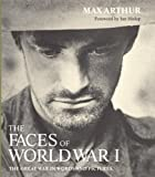 Max Arthur Faces of World War One: The Tragedy of the Great War in Words and Pictures