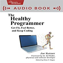 The Healthy Programmer: Get Fit, Feel Better, and Keep Coding | Livre audio Auteur(s) : Joe Kutner Narrateur(s) : Don Azevedo