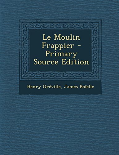Le Moulin Frappier - Primary Source Edition