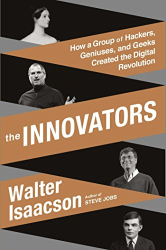 Walter Isaacson - The Innovators: How a Group of Inventors, Hackers, Geniuses, and Geeks Created the Digital Revolution