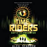 Day of the Predator: TimeRiders Series, Book 2 | Alex Scarrow