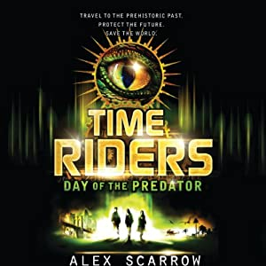 Day of the Predator: TimeRiders Series, Book 2 | [Alex Scarrow]