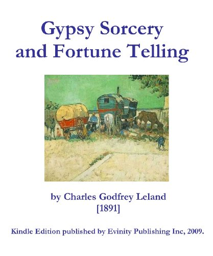 Charles Godfrey Leland - Gypsy Sorcery and Fortune Telling (English Edition)