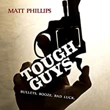 Tough Guys (       UNABRIDGED) by Matt Phillips Narrated by Stuart Ashenbrenner