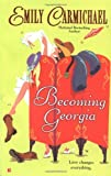 Becoming Georgia (Berkley Sensation) (042519101X) by Carmichael, Emily