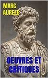 Marc Aur�le: Œuvres et Critiques: Pens�es pour moi-m�me. Lettres in�dites. Marc Aur�le ou La fin du monde antique. La Jeunesse de Marc-Aur�le