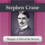 Maggie: A Girl of the Streets: A Stephen Crane Novel