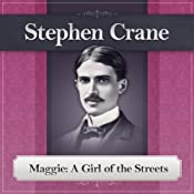 Maggie: A Girl of the Streets: A Stephen Crane Novel | [Stephen Crane]