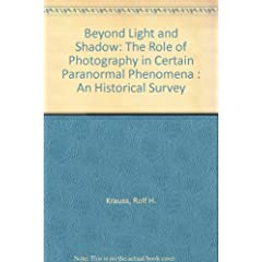 Beyond Light and Shadow: The Role of Photography in Certain Paranormal Phenomena : An Historical Survey