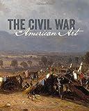 The Civil War and American Art (Metropolitan Museum, New York: Exhibition Catalogues)