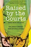 img - for By Irene Sullivan Raised by the Courts: One Judge's Insight into Juvenile Justice [Paperback] book / textbook / text book