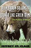 Been Brown so Long, It Looked Like Green to Me: The Politics of Nature (1567512585) by Jeffrey St. Clair