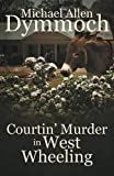 img - for Courtin' Murder in West Wheeling book / textbook / text book