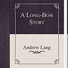 A Long Bow Story (       UNABRIDGED) by Andrew Lang Narrated by Anastasia Bertollo