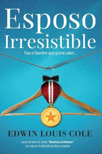 Esposo Irresistible / Irresistible Husband (Spanish Edition), by Cole, Edwin Louis