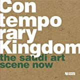 img - for Contemporary Kingdom: The Saudi Art Scene Now book / textbook / text book