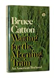 Waiting for the Morning Train (0385074603) by Bruce Catton