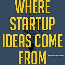 Where Startup Ideas Come From: A Playbook for Generating Business Ideas (       UNABRIDGED) by Mike Fishbein Narrated by Steve Barnes