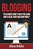 Blogging: Ultimate Guide To Help You Learn How to Blog, Enjoy And Earn For It (Make Money Online) (Volume 2)