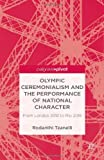 Rodanthi Tzanelli Olympic Ceremonialism and the Performance of National Character: From London 2012 to Rio 2016 (Palgrave Studies in the Olympic and Paralympic Games)