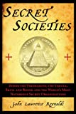 img - for Secret Societies: Inside the Freemasons, the Yakuza, Skull and Bones, and the World's Most Notorious Secret Organizations book / textbook / text book