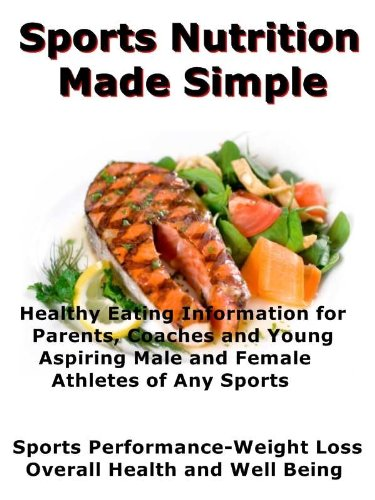 Sports Nutrition Made Simple - A Look at Healthy Eating for Young Aspiring Athletes - Performance - Weight Loss - Healthy Body