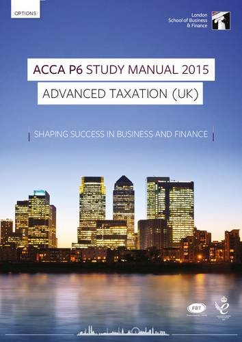 ACCA P6 Advanced Taxation UK (FA 2014) Study Manual Text: Now for Exams Up to June 2016