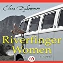Riverfinger Women: A Novel Audiobook by Elana Dykewomon Narrated by Tamara Marston