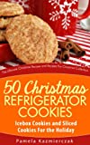 50 Christmas Refrigerator Cookies - Icebox Cookies and Sliced Cookies For the Holiday (The Ultimate Christmas Recipes and Recipes For Christmas Collection Book 8)