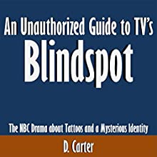 An Unauthorized Guide to TV's Blindspot: The NBC Drama About Tattoos and a Mysterious Identity (       UNABRIDGED) by D. Carter Narrated by Scott Clem