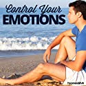Control Your Emotions Hypnosis: Learn to Manage Your Feelings, Using Hypnosis Speech by  Hypnosis Live Narrated by  Hypnosis Live