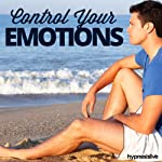 Control Your Emotions Hypnosis: Learn to Manage Your Feelings, Using Hypnosis |  Hypnosis Live