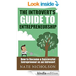 The Introvert's Guide to Entrepreneurship: How to Become a Successful Entrepreneur as an Introvert