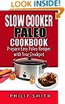 Slow Cooker Paleo Cookbook. Prepare E...