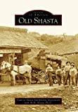 img - for Old Shasta (CA) (Images of America) book / textbook / text book