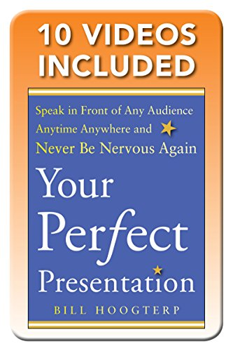 Bill Hoogterp - Your Perfect Presentation: Speak in Front of Any Audience Anytime Anywhere and Never Be Nervous Again