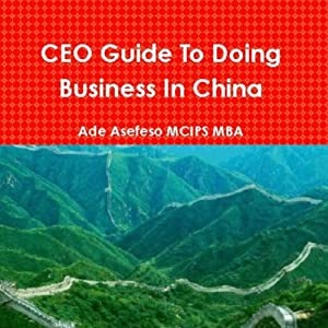 CEO Guide to Doing Business in China | [Ade Asefeso, MCIPS MBA]