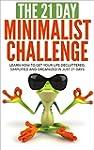 Minimalism: The 21-Day Minimalism Cha...