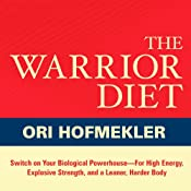 The Warrior Diet: Switch on Your Biological Powerhouse for High Energy, Explosive Strength, and a Leaner, Harder Body | [Ori Hofmekler]
