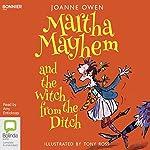Martha Mayhem and the Witch from the Ditch: Martha Mayhem, Book 1 | Joanne Owen