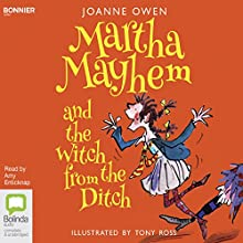 Martha Mayhem and the Witch from the Ditch: Martha Mayhem, Book 1 Audiobook by Joanne Owen Narrated by Amy Enticknap