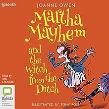 Martha Mayhem and the Witch from the Ditch: Martha Mayhem, Book 1 | Livre audio Auteur(s) : Joanne Owen Narrateur(s) : Amy Enticknap