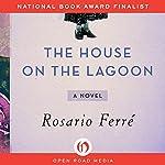 The House on the Lagoon: A Novel | Rosario Ferré