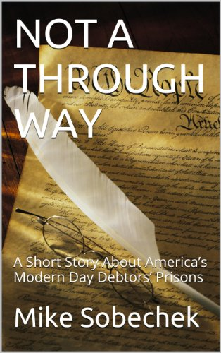 NOT A THROUGH WAY: A Short Story About America's Modern Day Debtors' Prisons PDF