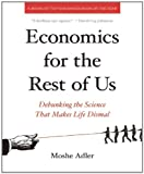 img - for Economics for the Rest of Us Debunking the Science That Makes Life Dismal by Adler, Moshe [New Press, The,2011] [Paperback] book / textbook / text book