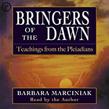 Bringers of the Dawn: Teachings from the Pleiadians Audiobook by Barbara Marciniak Narrated by Barbara Marciniak